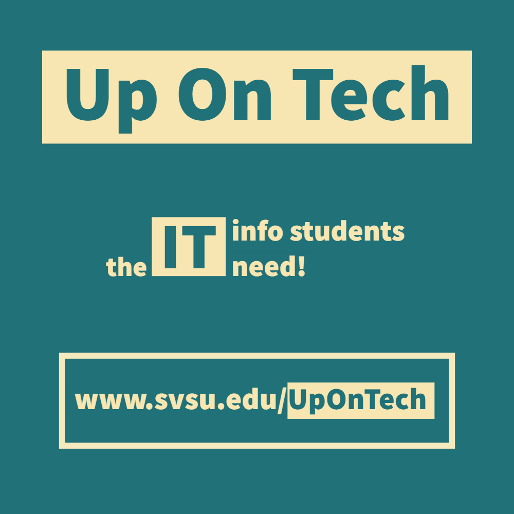 Visit www.svsu.edu/UpOnTech for student IT info